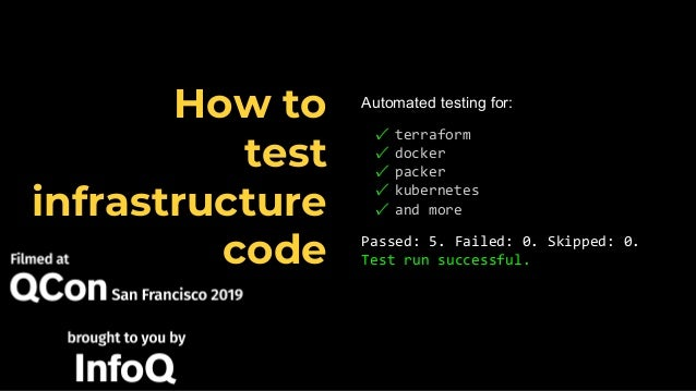 Automated testing for: ✓ terraform ✓ docker ✓ packer ✓ kubernetes ✓ and more Passed: 5. Failed: 0. Skipped: 0. Test run su...