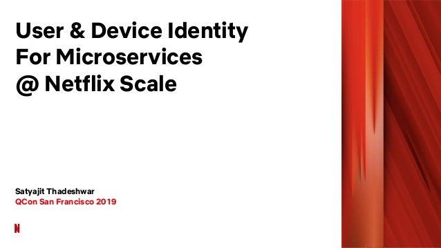 User & Device Identity For Microservices @ Netflix Scale Satyajit Thadeshwar QCon San Francisco 2019