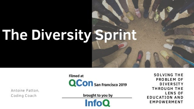 SOLVING THE PROBLEM OF DIVERSITY THROUGH THE LENS OF EDUCATION AND EMPOWERMENT The Diversity Sprint Antoine Patton,  Codin...