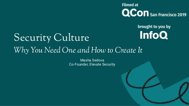 Security Culture Why You Need One and How to Create It Masha Sedova Co-Founder, Elevate Security