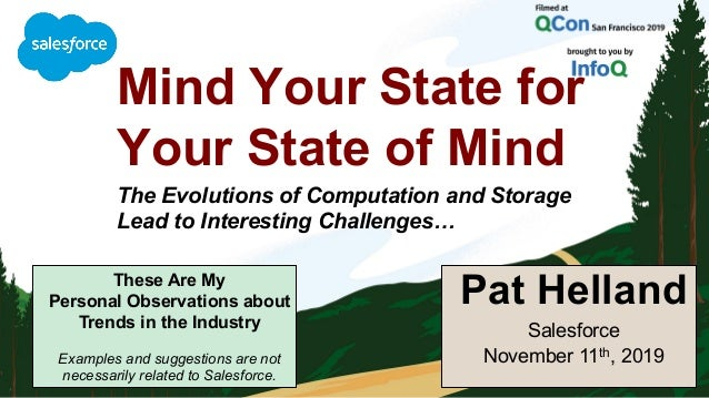 Mind Your State for Your State of Mind The Evolutions of Computation and Storage Lead to Interesting Challenges… Pat Hella...