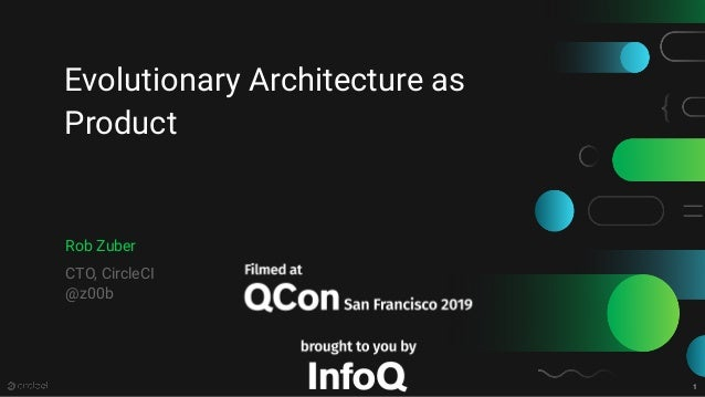 1 Evolutionary Architecture as Product Rob Zuber CTO, CircleCI @z00b