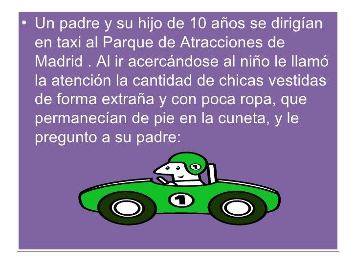<ul><li>Un padre y su hijo de 10 años se dirigían en taxi al Parque de Atracciones de Madrid . Al ir acercándose al niño l...