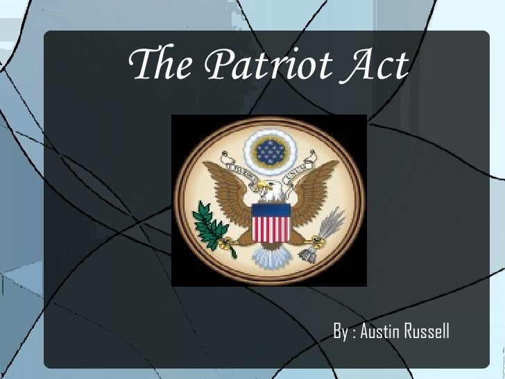 The Patriot Act By : Austin Russell
