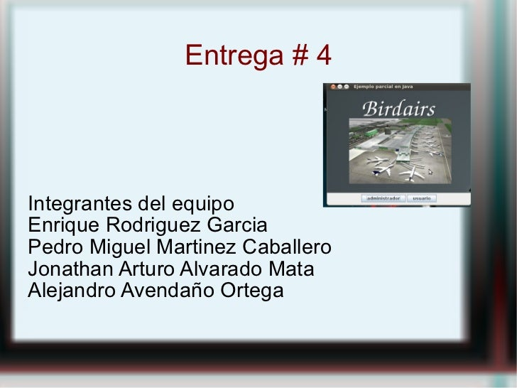 Entrega # 4 Integrantes del equipo Enrique Rodriguez Garcia Pedro Miguel Martinez Caballero Jonathan Arturo Alvarado Mata ...