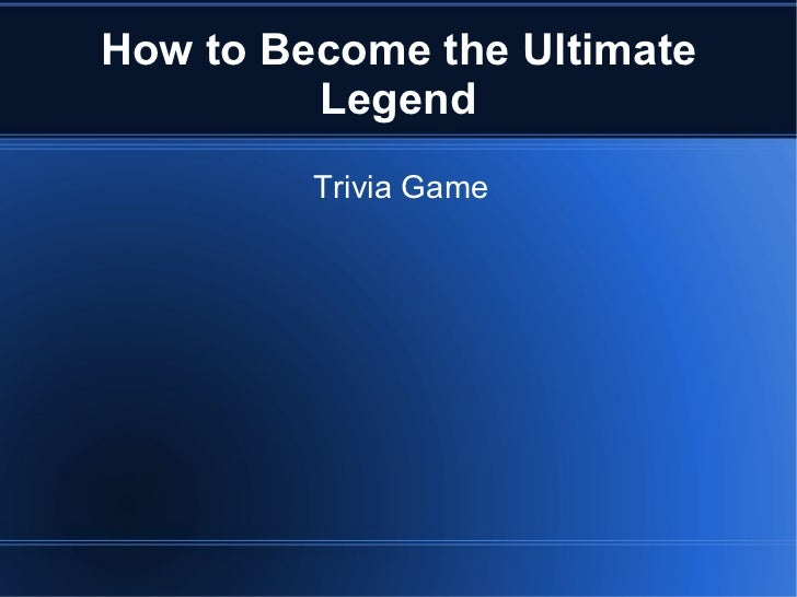 How to Become the Ultimate Legend Trivia Game