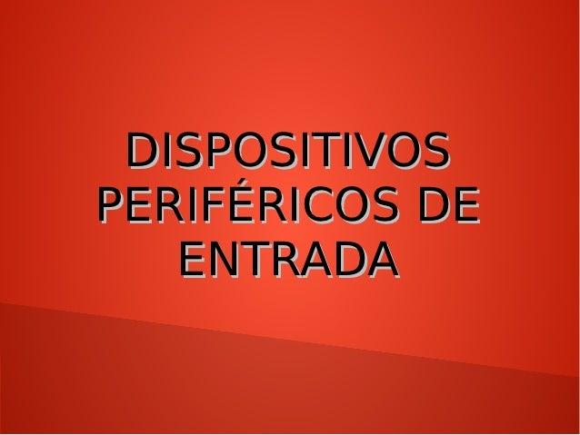 DISPOSITIVOSPERIFÉRICOS DE   ENTRADA