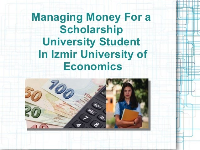 Managing Money For a      Scholarship  University Student In Izmir University of       Economics