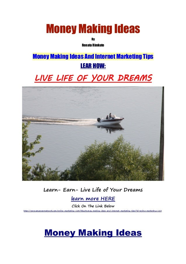 Money Making Ideas By Renata Rimkute Money Making Ideas And Internet Marketing Tips LEAR HOW: LIVE LIFE OF YOUR DREAMS Lea...