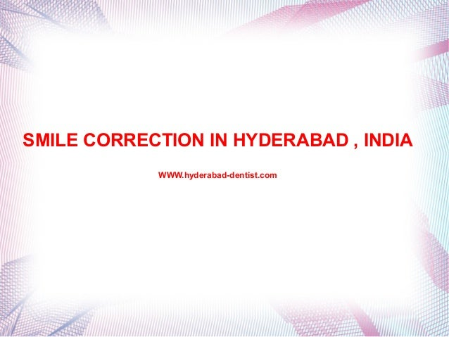 SMILE CORRECTION IN HYDERABAD , INDIA WWW.hyderabad-dentist.com