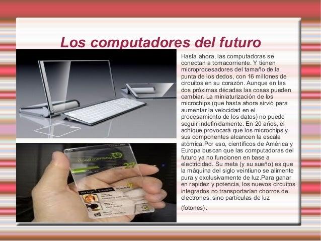 Los computadores del futuro     .  Hasta ahora, las computadoras se conectan a tomacorriente. Y tienen microprocesadores...