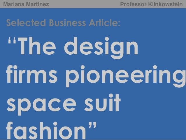 "Mariana Martinez  Professor Klinkowstein  Selected Business Article:  ""The design firms pioneering space suit fashion"""