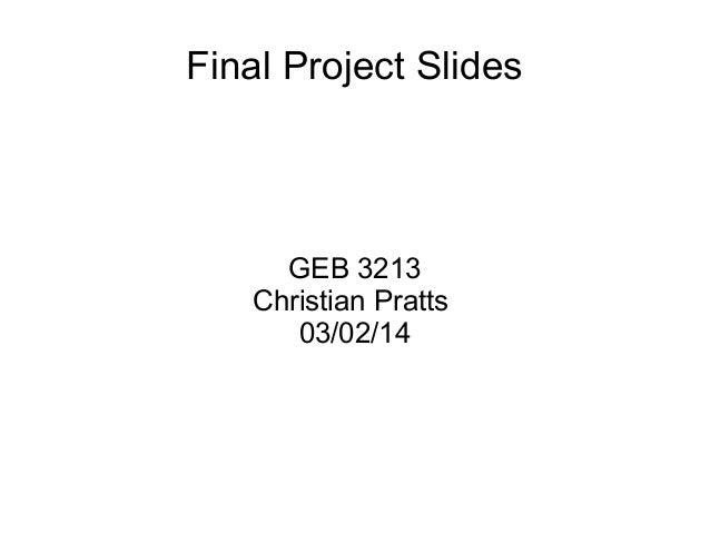 Final Project Slides  GEB 3213 Christian Pratts 03/02/14
