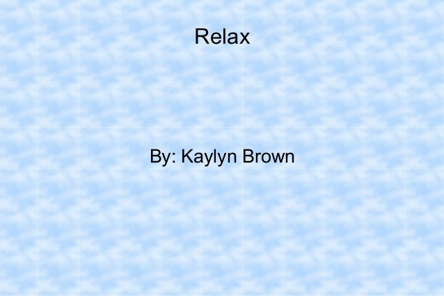 Relax By: Kaylyn Brown
