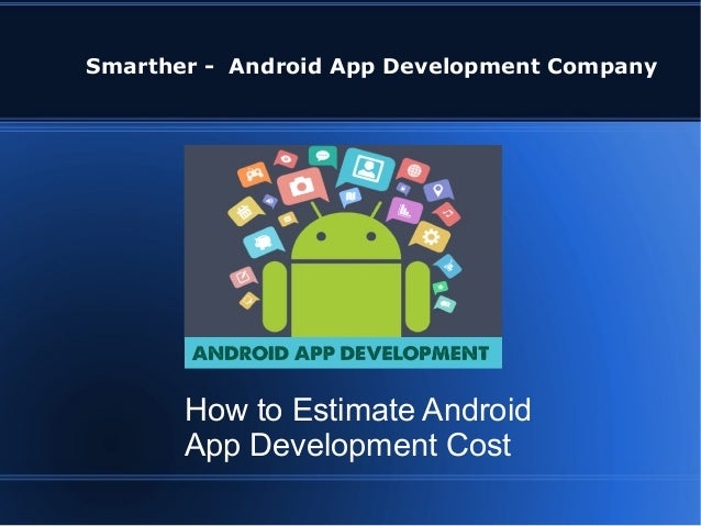 Smarther - Android App Development Company How to Estimate Android App Development Cost