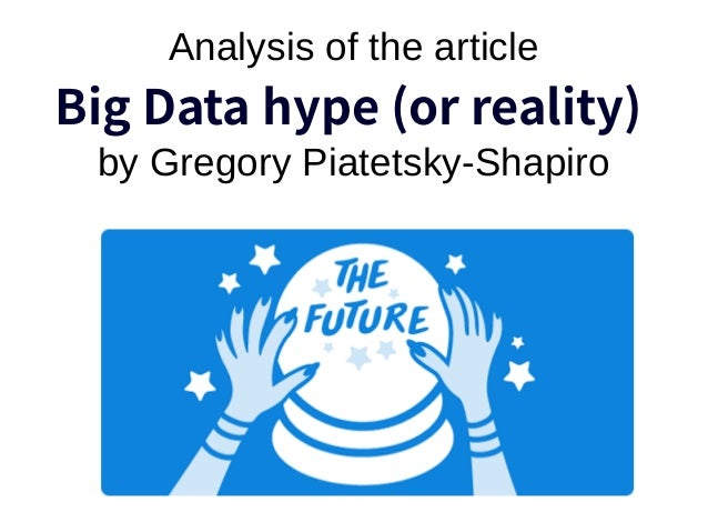 Analysis of the article Big Data hype (or reality) by Gregory Piatetsky-Shapiro