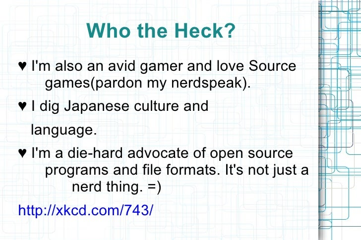 <ul>Who the Heck? </ul><ul>♥  I'm also an avid gamer and love Source  games(pardon my nerdspeak). ♥  I dig Japanese cultur...