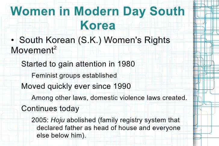 Women in Modern Day South Korea <ul><li>•  South Korean (S.K.) Women's Rights Movement 2 </li><ul><li>Started to gain atte...