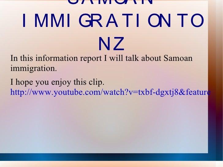 SAMOAN IMMIGRATION TO NZ <ul><li>In this information report I will talk about Samoan immigration.