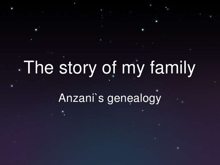 The story of my family    Anzani`s genealogy