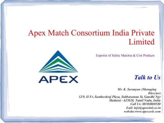 Apex Match Consortium India Private Limited Exporter of Safety Matches & Coir Products Talk to Us Mr. K. Saranyan (Managin...