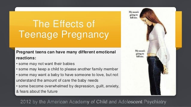 the impact of teen pregnancy on adolescents Adolescent pregnancy can impact both the mother and the offspring in various ways children of adolescent mothers are more likely to exhibit high involvement in alcohol and drug abuse and other mental health issues.