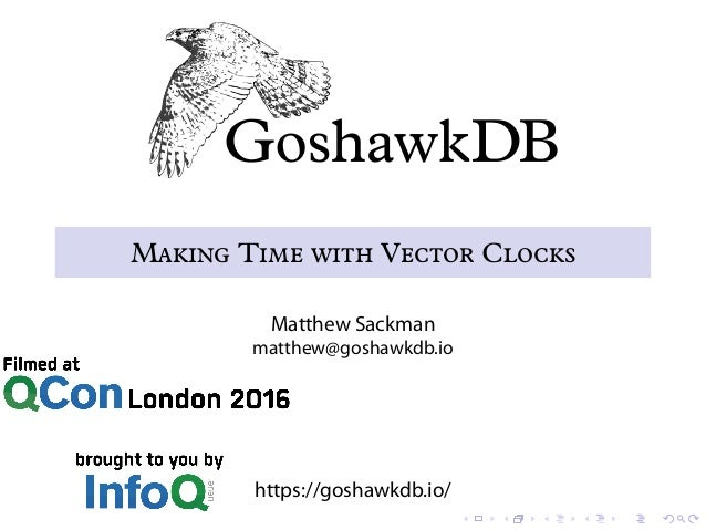 Making Time with Vector Clocks Matthew Sackman matthew@goshawkdb.io https://goshawkdb.io/