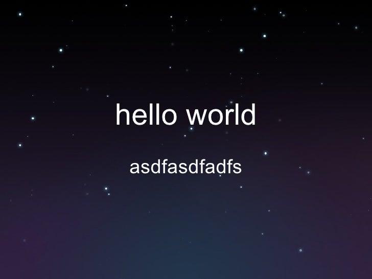 hello world asdfasdfadfs