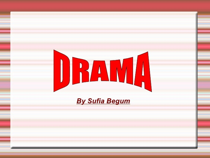 By Sufia Begum <ul>DRAMA  </ul>
