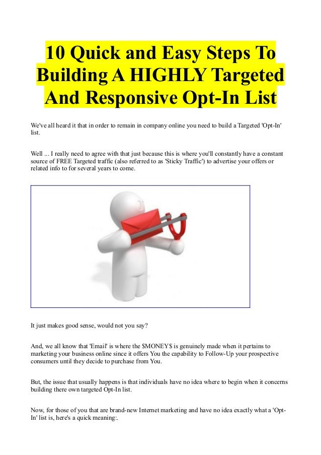 10 Quick and Easy Steps To Building A HIGHLY Targeted And Responsive Opt-In List We've all heard it that in order to remai...