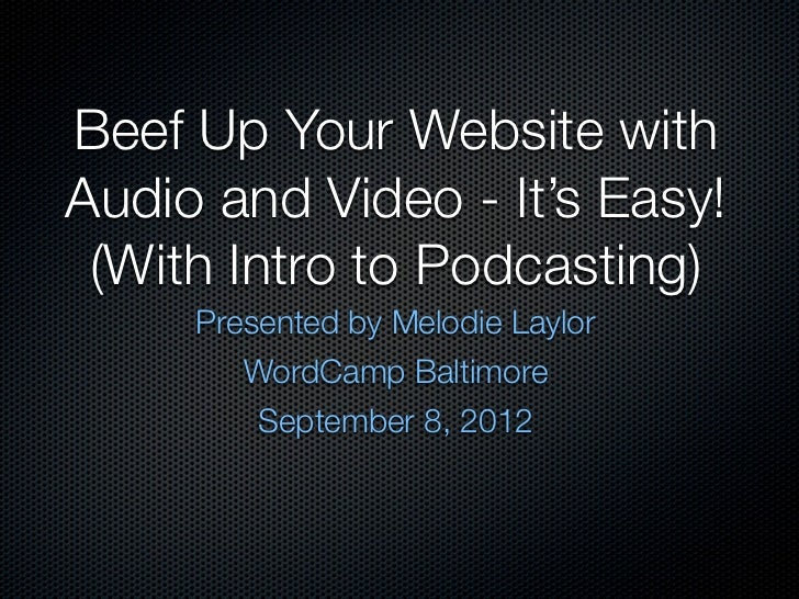 Beef Up Your Website withAudio and Video - It's Easy! (With Intro to Podcasting)     Presented by Melodie Laylor        Wo...