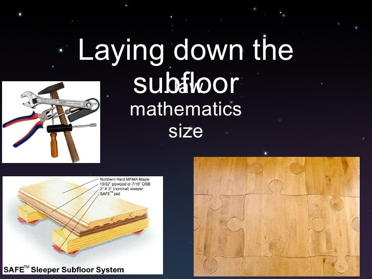 Laying down the subfloor . law  mathematics size
