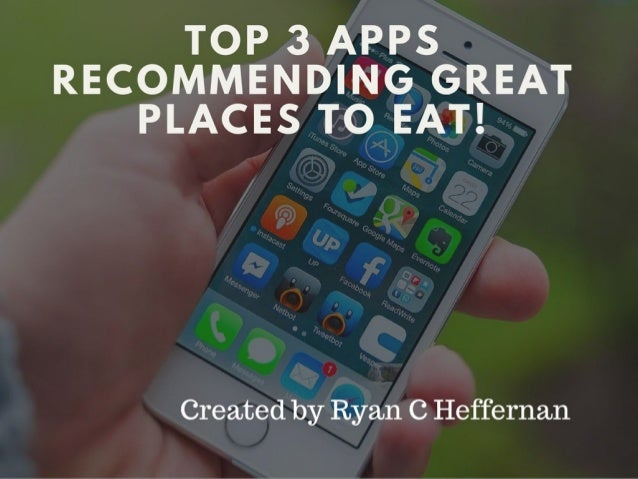 Top 3 Apps Recommending Great Places To Eat!