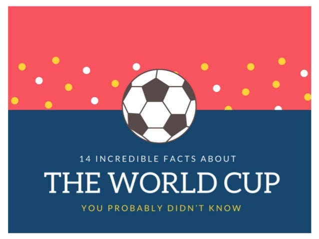 14 INCREDIBLE FACTS ABOUT THE WORLD CUP YOU PROBABLY DIDN'T KNOW