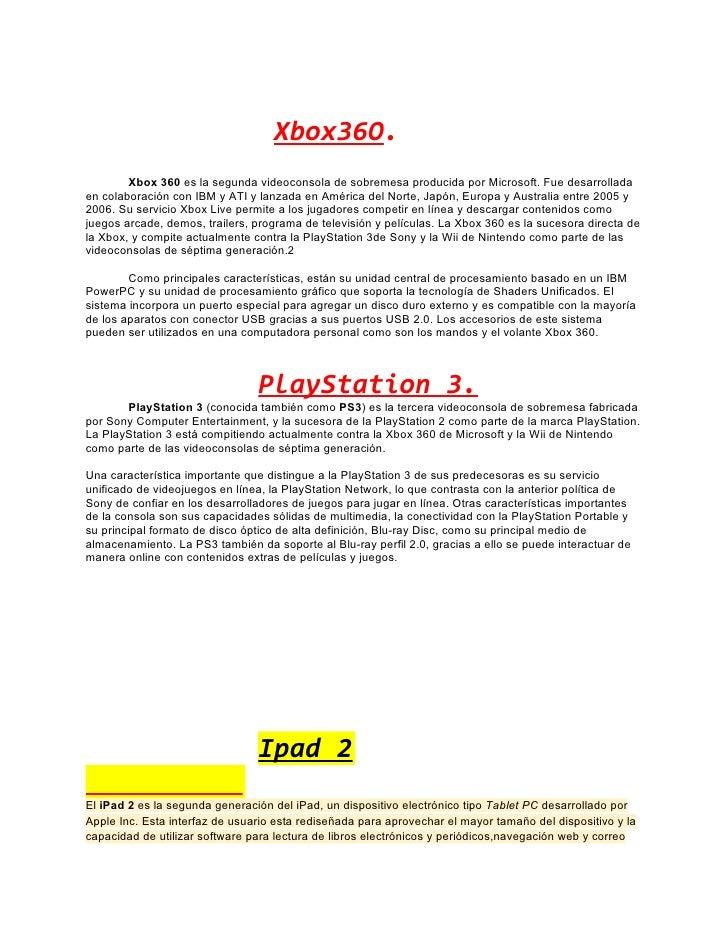 Xbox36O.        Xbox 360 es la segunda videoconsola de sobremesa producida por Microsoft. Fue desarrolladaen colaboración ...