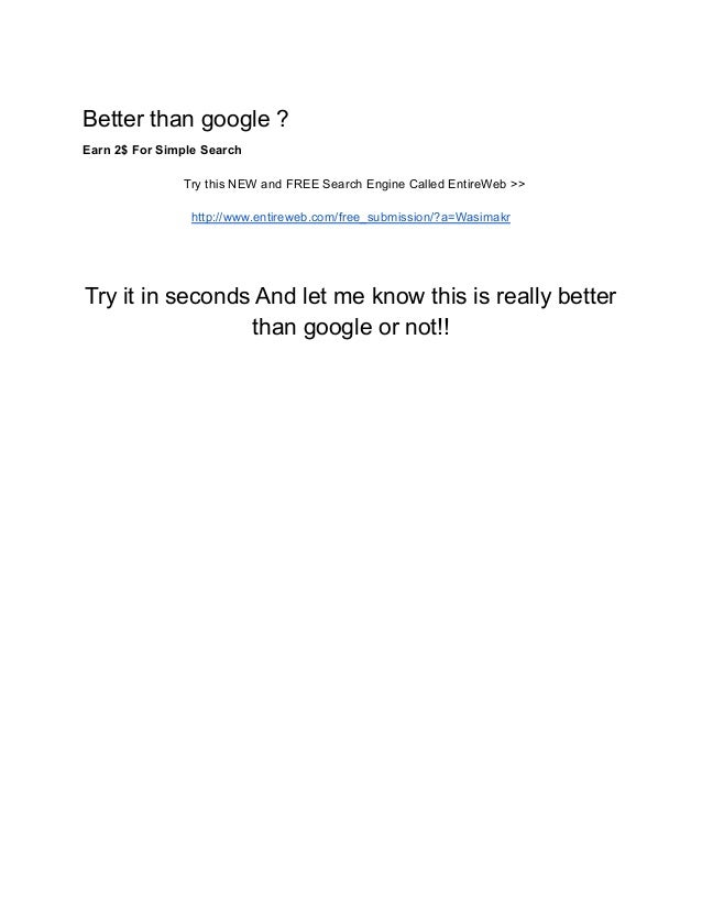 Better than google ? Earn 2$ For Simple Search Try this NEW and FREE Search Engine Called EntireWeb >> http://www.entirewe...