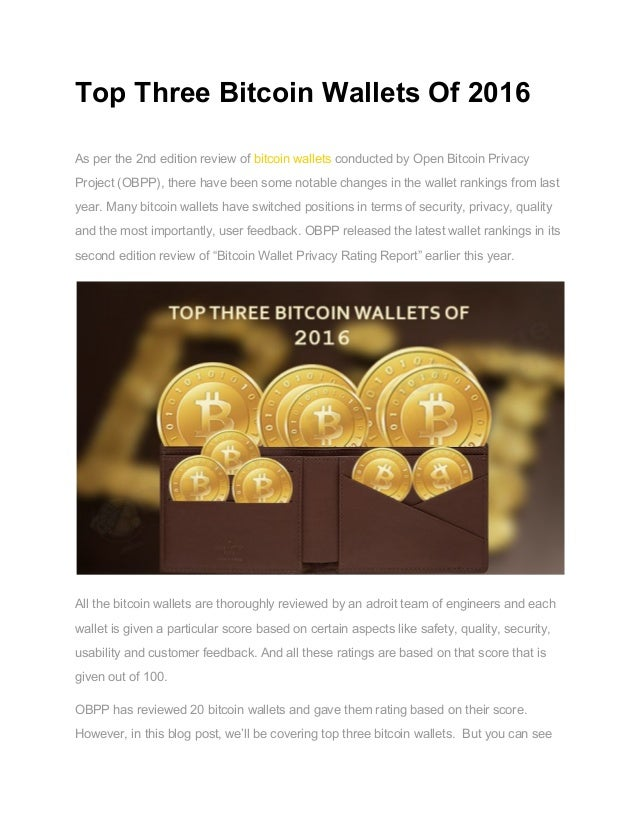 Top Three Bitcoin Wallets Of 2016    As per the 2nd edition review of ​bitcoin wallets​ conducted by Open Bitcoin Privacy ...