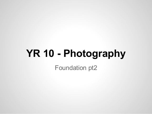 YR 10 - Photography Foundation pt2