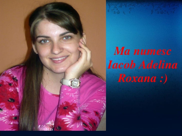 Ma numesc Iacob Adelina Roxana :)