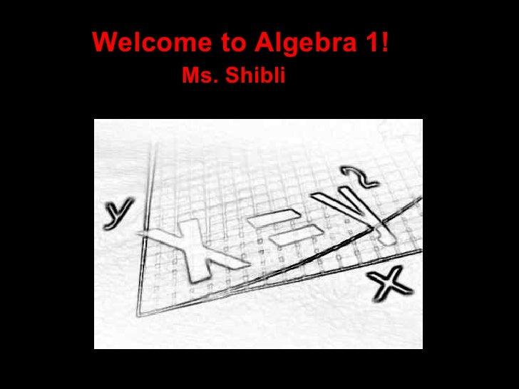 Welcome to Algebra 1!       Ms. Shibli