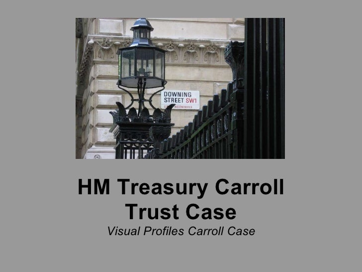 HM Treasury Carroll Trust Case Visual Profiles Carroll Case