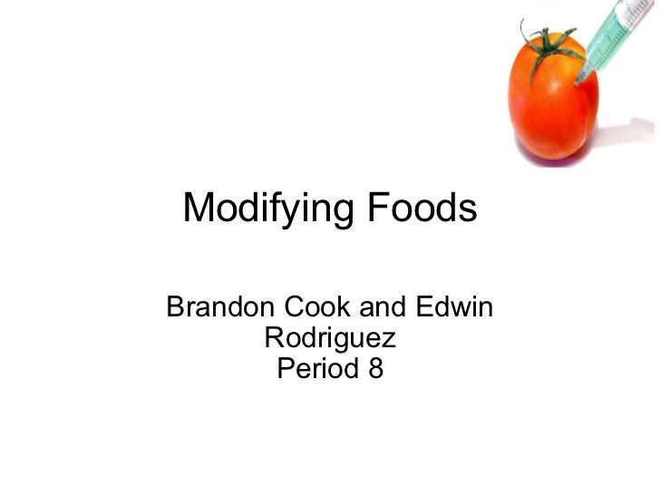 Modifying Foods Brandon Cook and Edwin Rodriguez Period 8