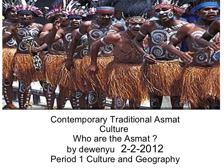 Contemporary Traditional Asmat Culture  Who are the Asmat ? by dewenyu   2-2-2012 Period 1 Culture and Geography