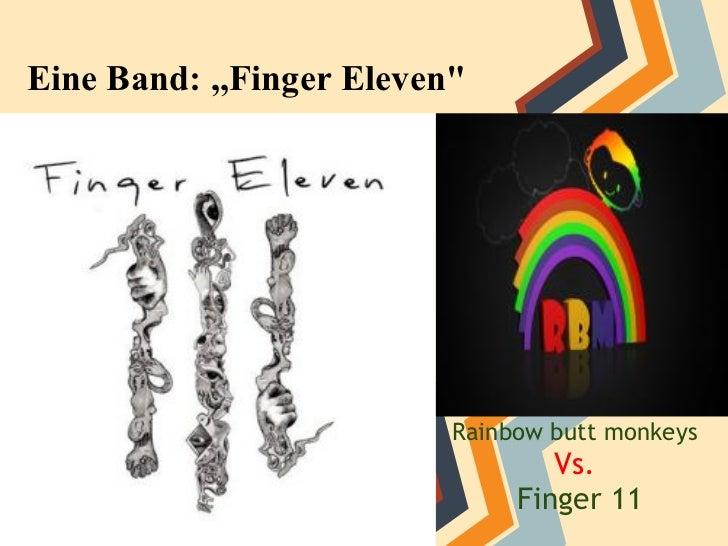"Eine Band: ,,Finger Eleven""                          Rainbow butt monkeys                                  Vs.            ..."