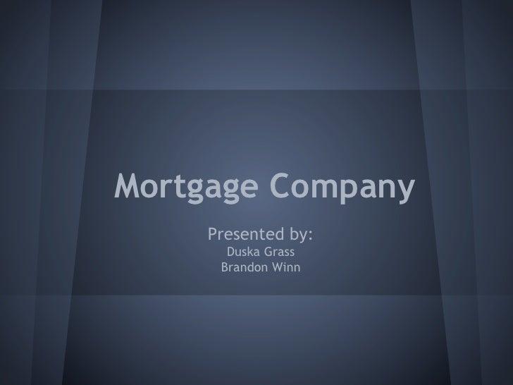 Mortgage Company    Presented by:      Duska Grass     Brandon Winn