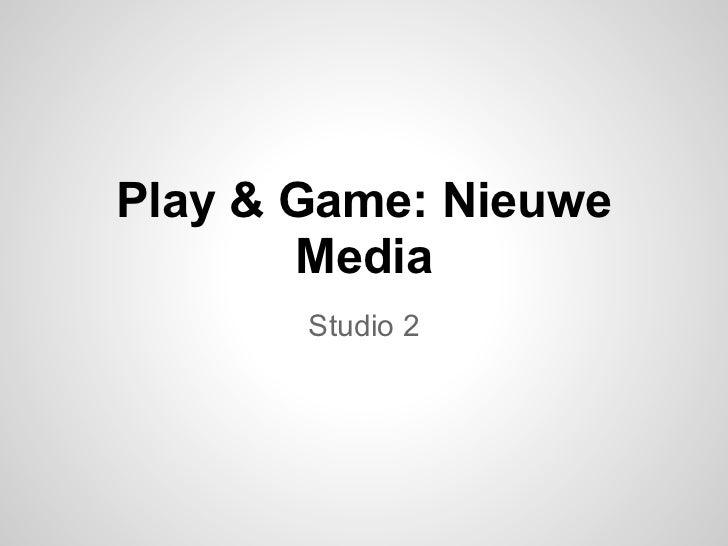 Play & Game: Nieuwe       Media       Studio 2