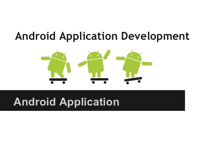 Android Application DevelopmentAndroid Application
