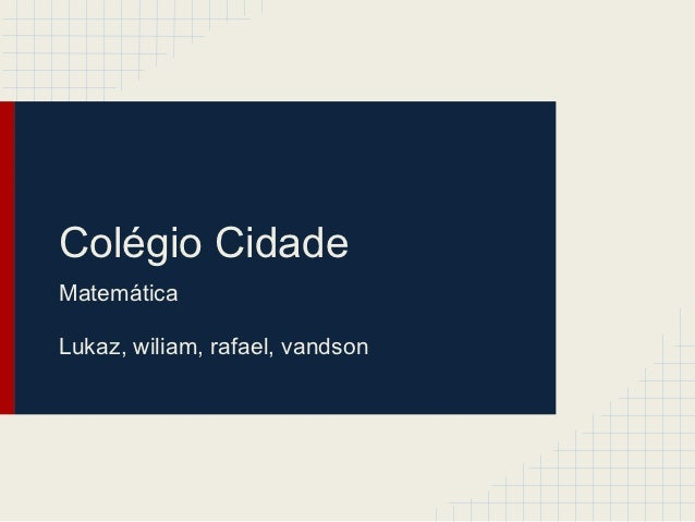 Colégio CidadeMatemáticaLukaz, wiliam, rafael, vandson