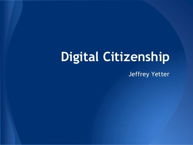 Digital Citizenship           Jeffrey Yetter