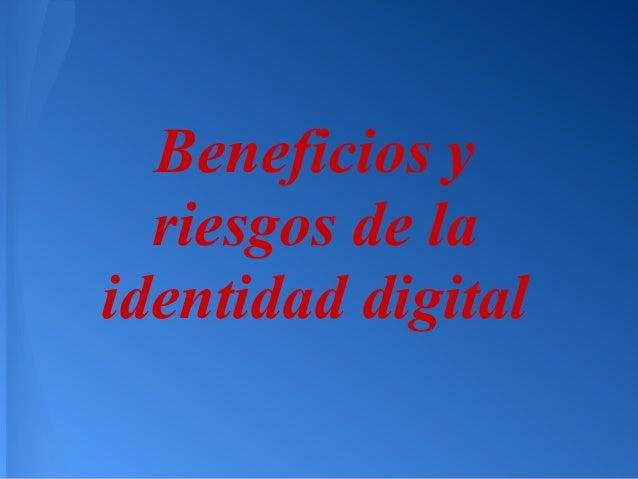 Beneficios y  riesgos de laidentidad digital